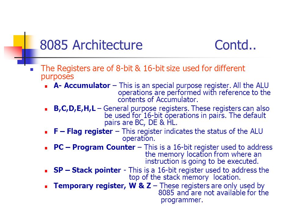 8085 Architecture Contd.. The Registers are of 8-bit & 16-bit size used for different purposes.