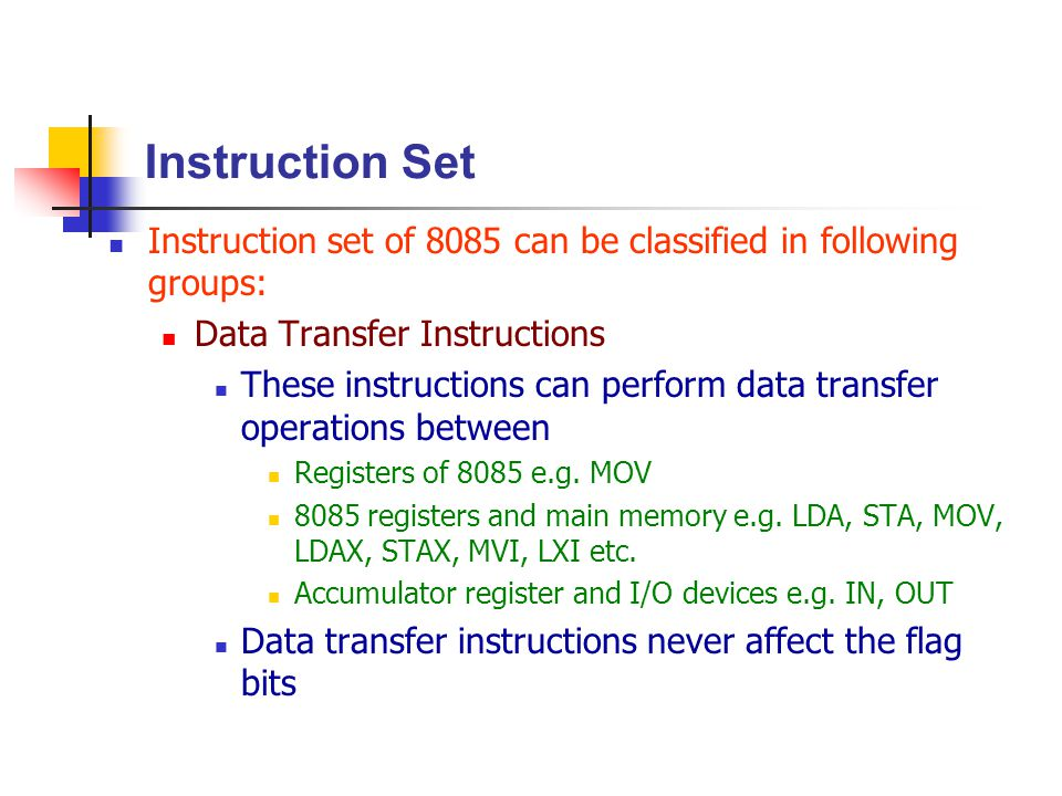 Instruction Set Instruction set of 8085 can be classified in following groups: Data Transfer Instructions.