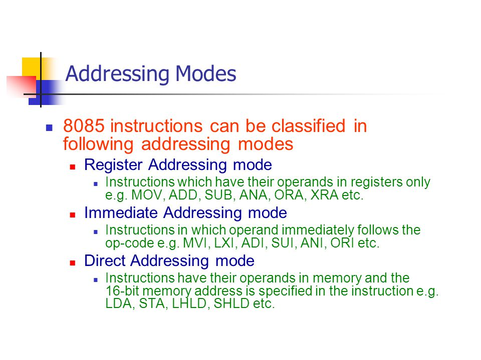 Addressing Modes 8085 instructions can be classified in following addressing modes. Register Addressing mode.
