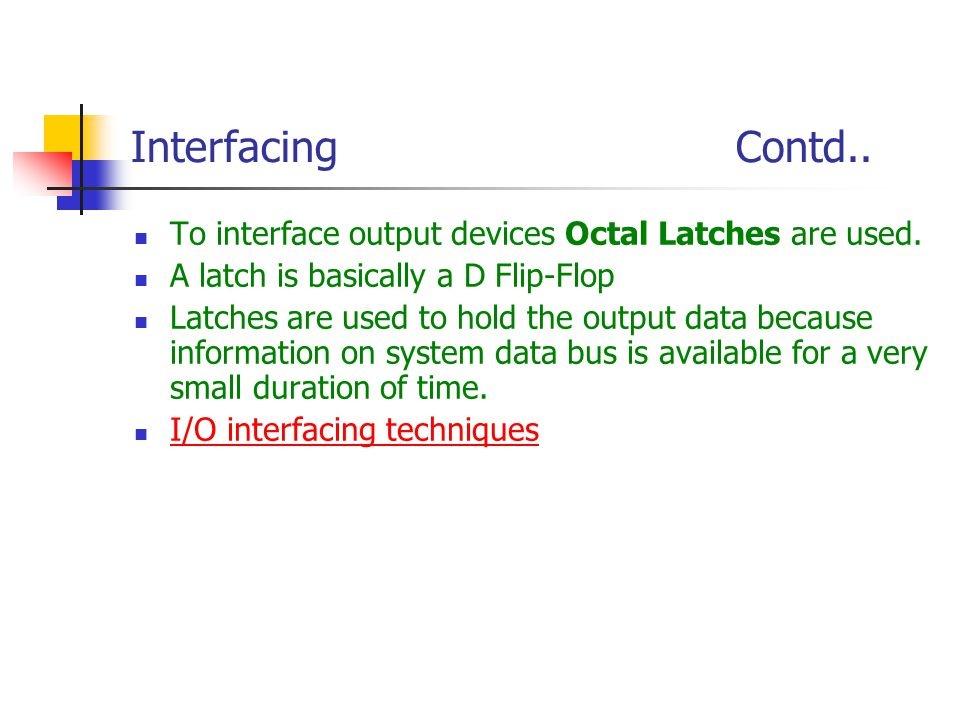 Interfacing Contd.. To interface output devices Octal Latches are used.