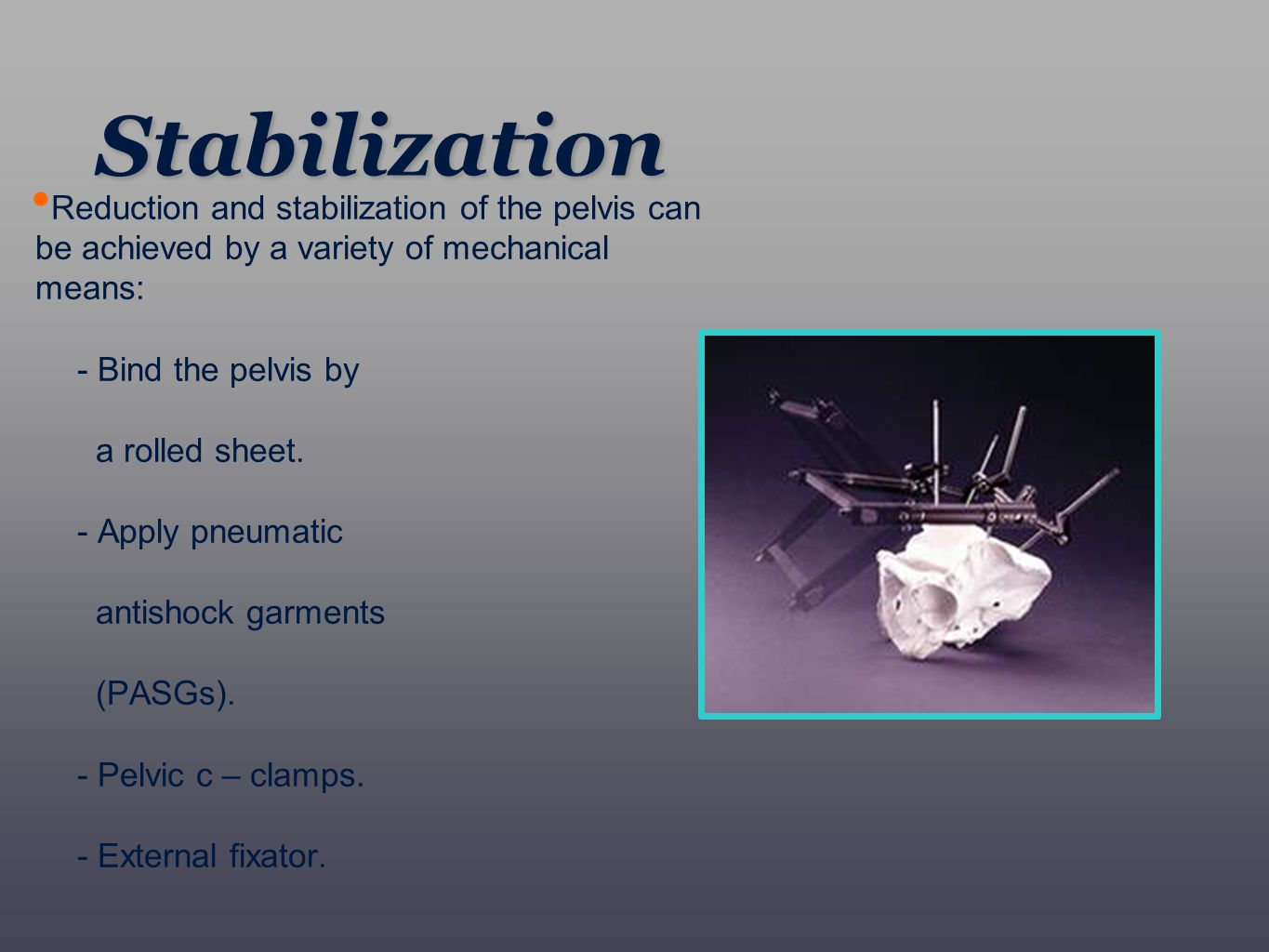 Stabilization Reduction and stabilization of the pelvis can be achieved by a variety of mechanical means: