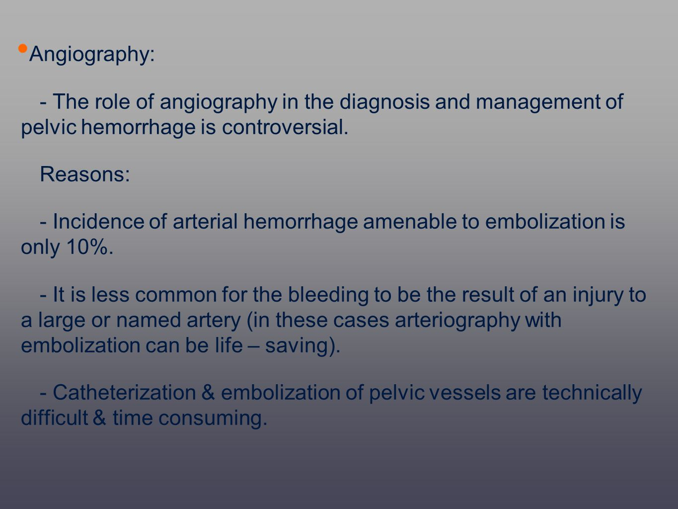 Angiography: - The role of angiography in the diagnosis and management of pelvic hemorrhage is controversial.