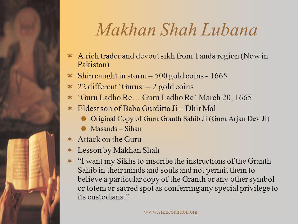 Makhan Shah Lubana A rich trader and devout sikh from Tanda region (Now in Pakistan) Ship caught in storm – 500 gold coins - 1665.