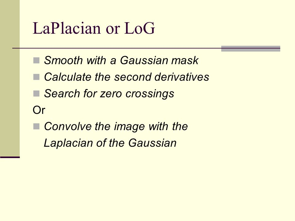LaPlacian or LoG Smooth with a Gaussian mask