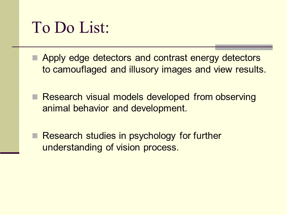 To Do List: Apply edge detectors and contrast energy detectors to camouflaged and illusory images and view results.