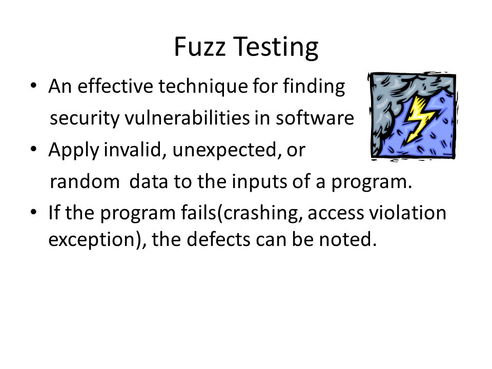 Fuzz Testing An effective technique for finding