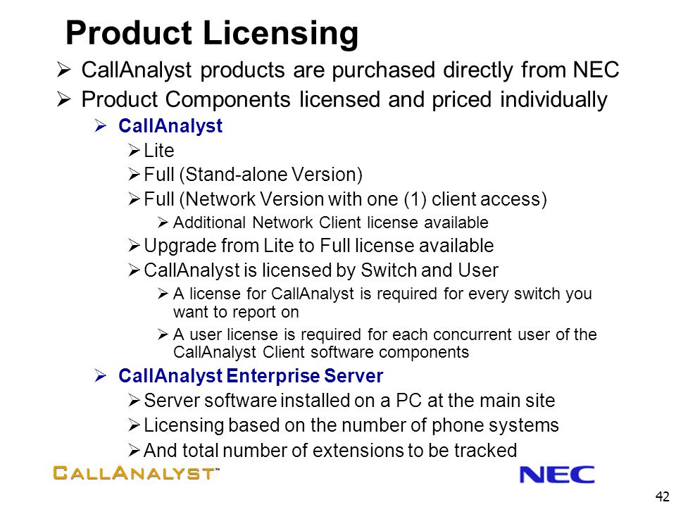 Product Licensing CallAnalyst products are purchased directly from NEC
