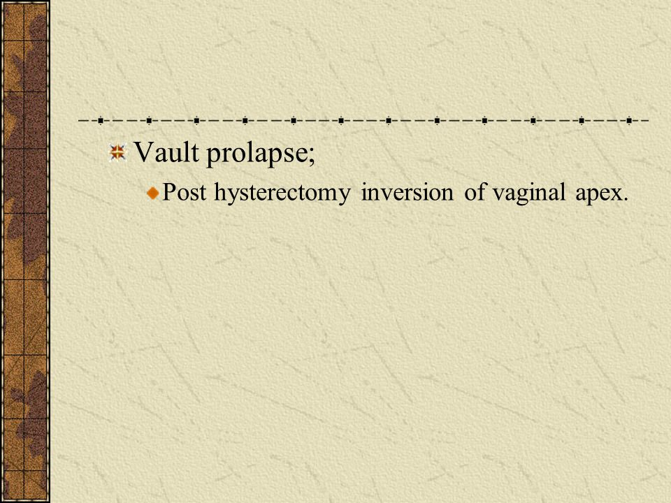 Vault prolapse; Post hysterectomy inversion of vaginal apex.
