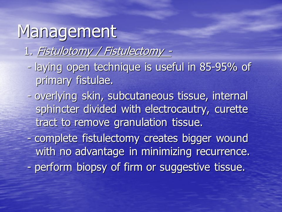 Management 1. Fistulotomy / Fistulectomy -