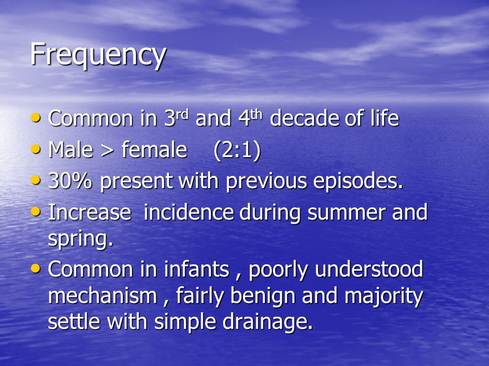 Frequency Common in 3rd and 4th decade of life Male > female (2:1)