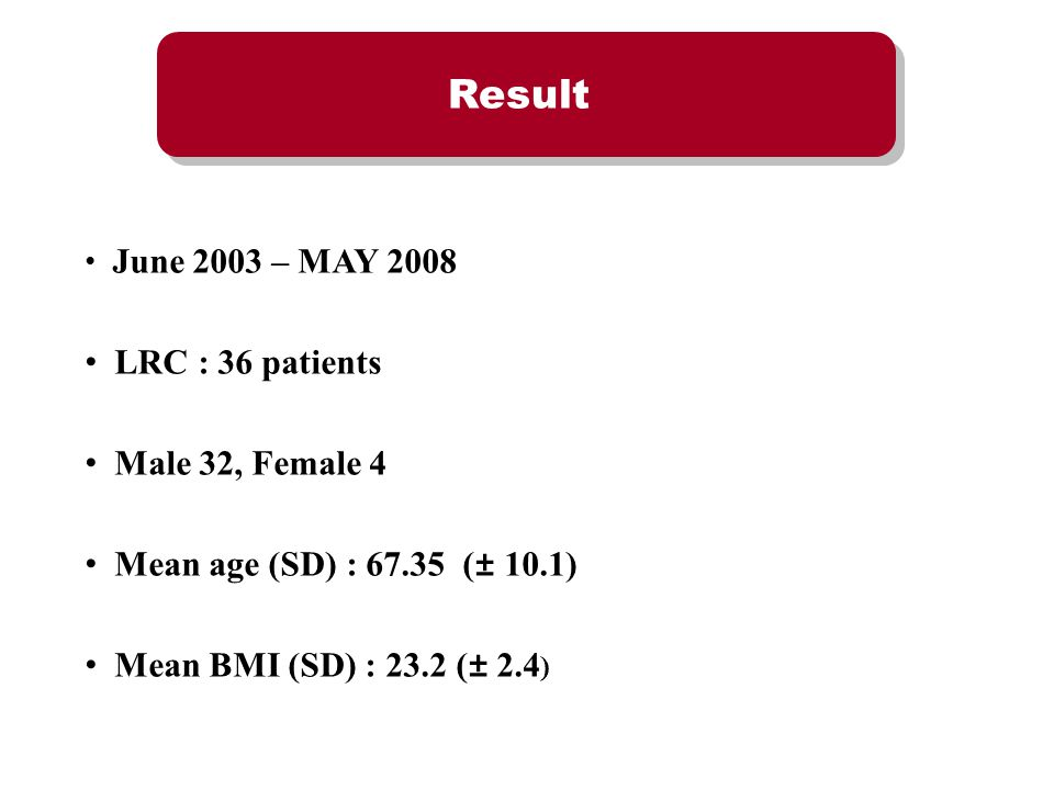 Result LRC : 36 patients Male 32, Female 4