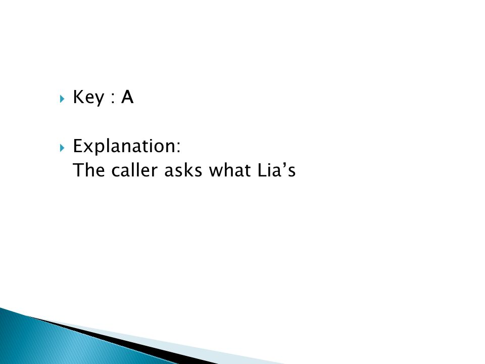 Key : A Explanation: The caller asks what Lia's