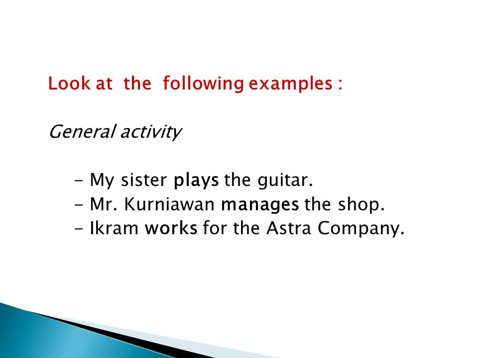 Look at the following examples : General activity - My sister plays the guitar.