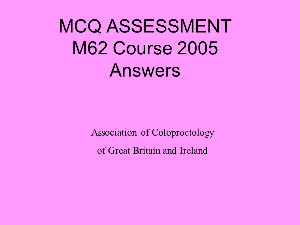 MCQ ASSESSMENT M62 Course 2005 Answers