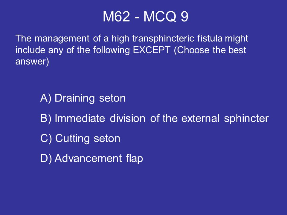 M62 - MCQ 9 A) Draining seton