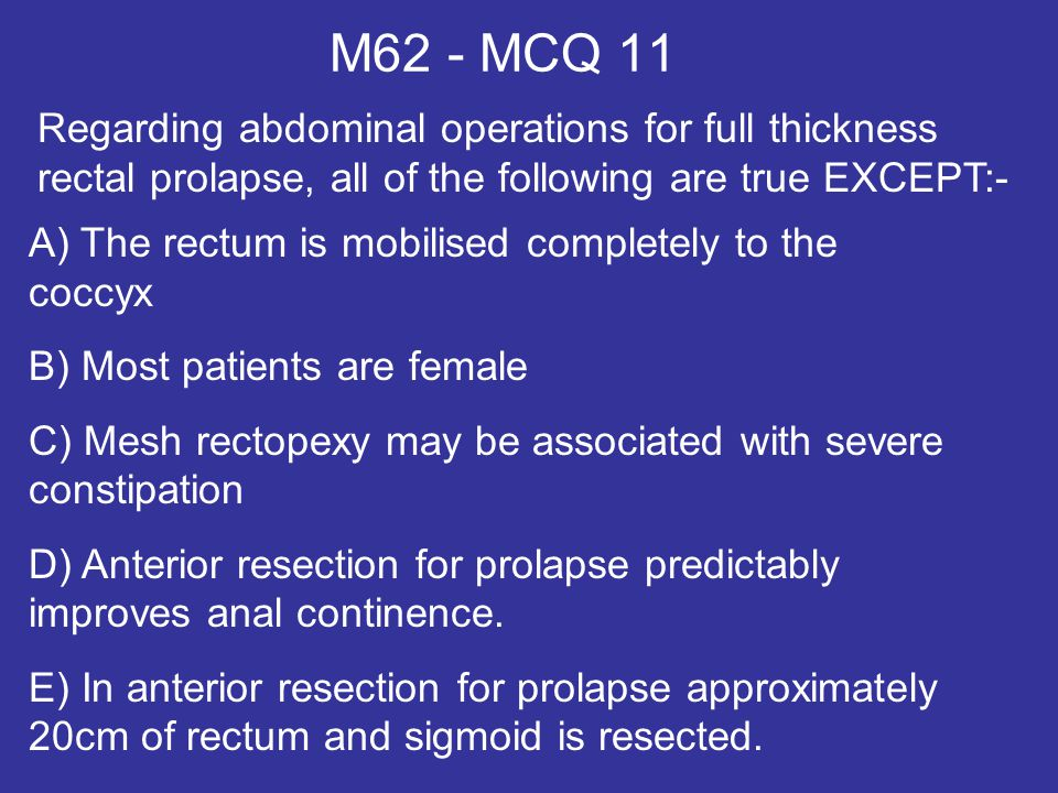 M62 - MCQ 11 Regarding abdominal operations for full thickness rectal prolapse, all of the following are true EXCEPT:-