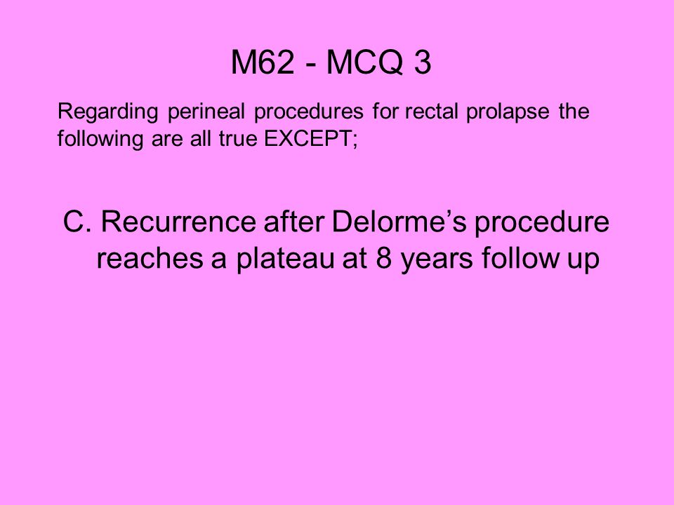 M62 - MCQ 3 Regarding perineal procedures for rectal prolapse the following are all true EXCEPT;
