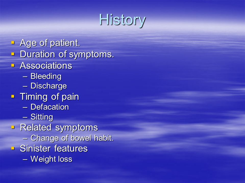 History Age of patient. Duration of symptoms. Associations