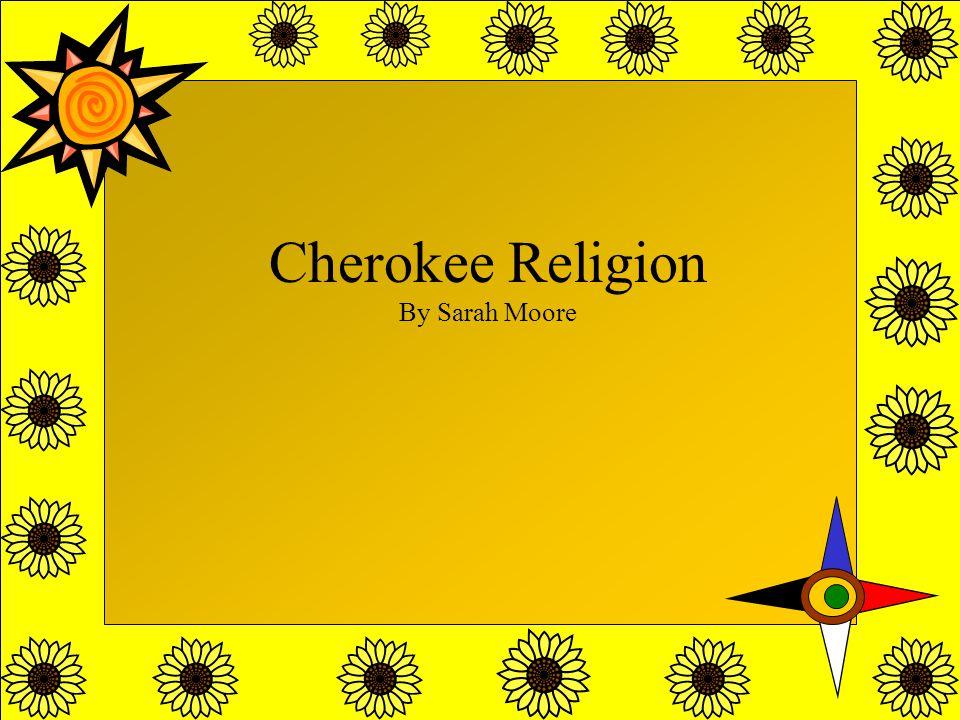 Cherokee Religion By Sarah Moore