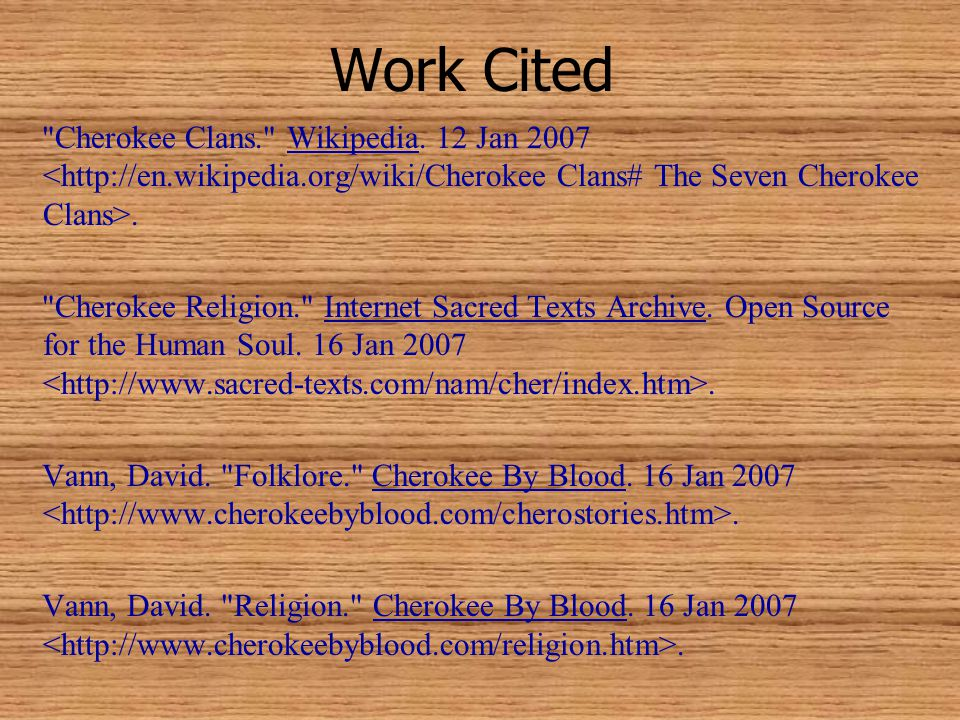 Work Cited Cherokee Clans. Wikipedia. 12 Jan 2007 <http://en.wikipedia.org/wiki/Cherokee Clans# The Seven Cherokee Clans>.