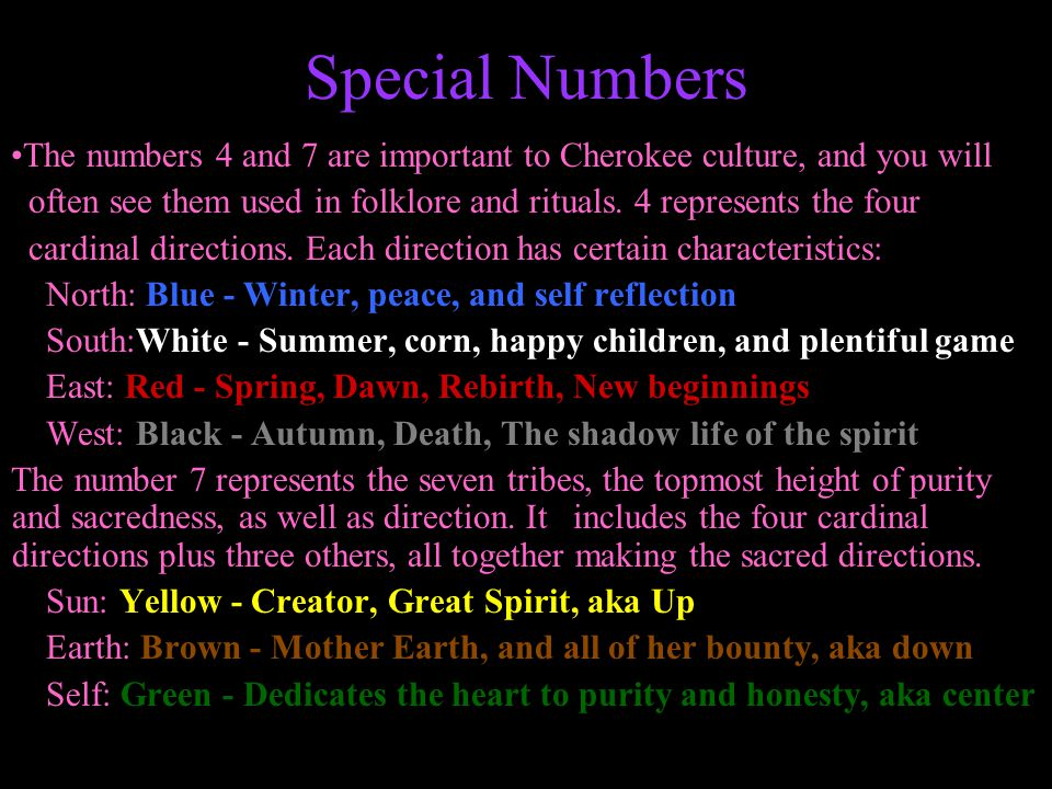 Special Numbers The numbers 4 and 7 are important to Cherokee culture, and you will.