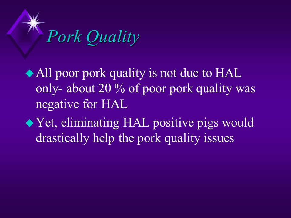 Pork Quality All poor pork quality is not due to HAL only- about 20 % of poor pork quality was negative for HAL.