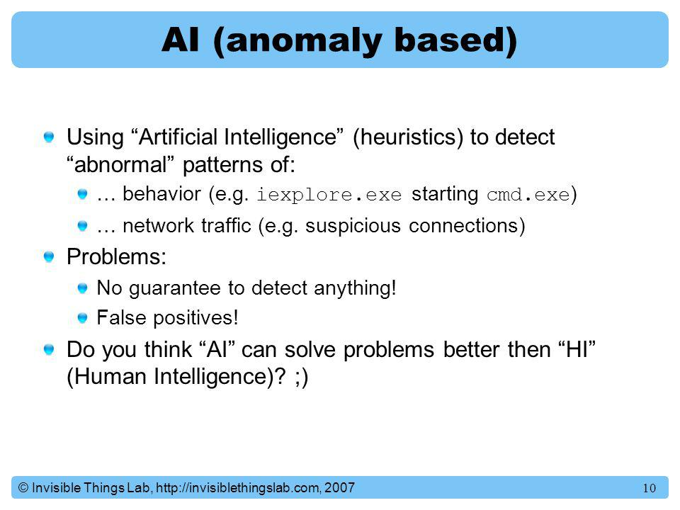 AI (anomaly based) Using Artificial Intelligence (heuristics) to detect abnormal patterns of: … behavior (e.g. iexplore.exe starting cmd.exe)