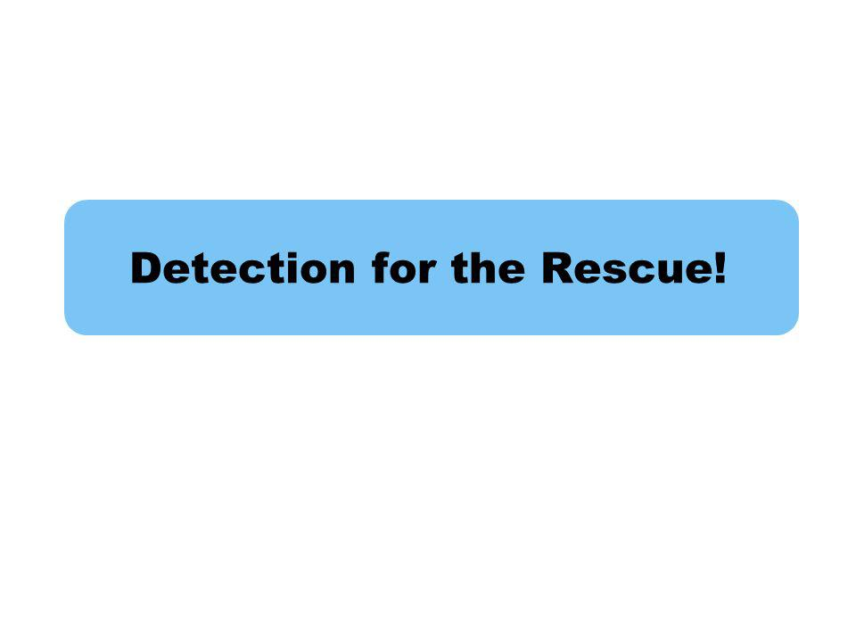 Detection for the Rescue!