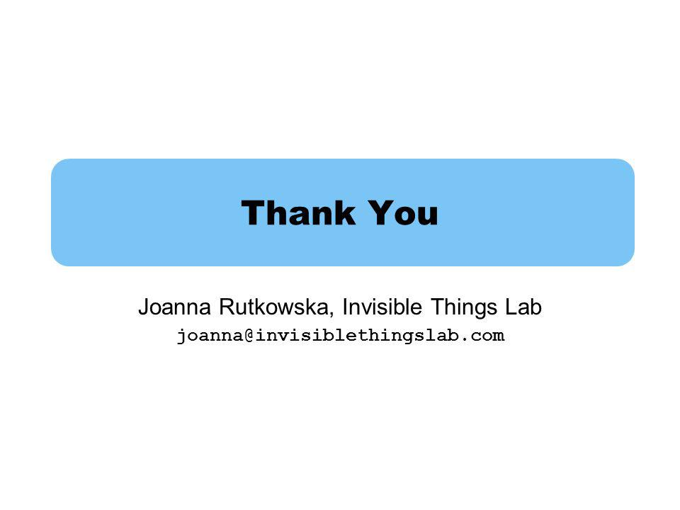 Joanna Rutkowska, Invisible Things Lab joanna@invisiblethingslab.com
