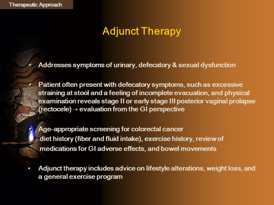 Therapeutic Approach Adjunct Therapy. Addresses symptoms of urinary, defecatory & sexual dysfunction.