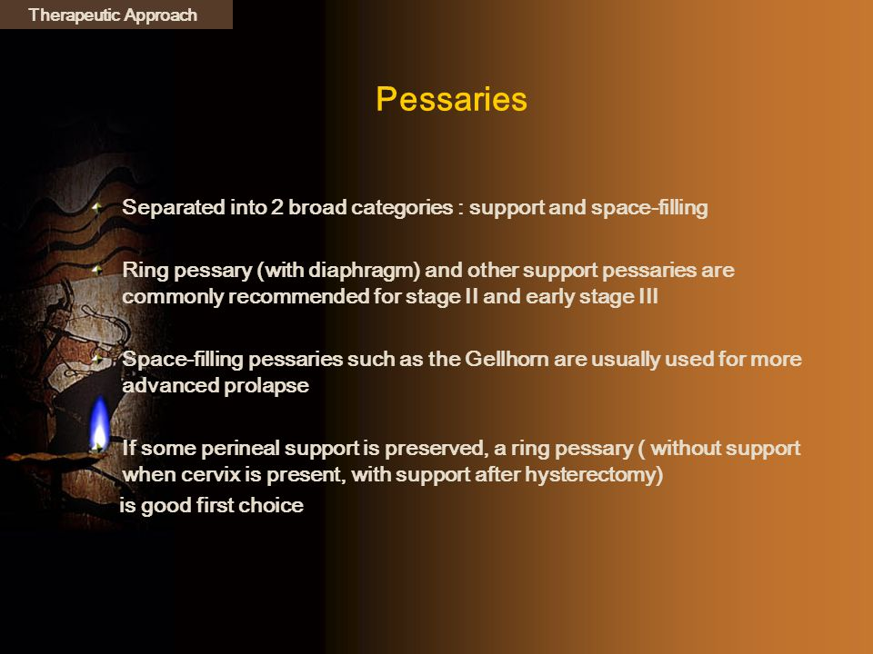 Therapeutic Approach Pessaries. Separated into 2 broad categories : support and space-filling.
