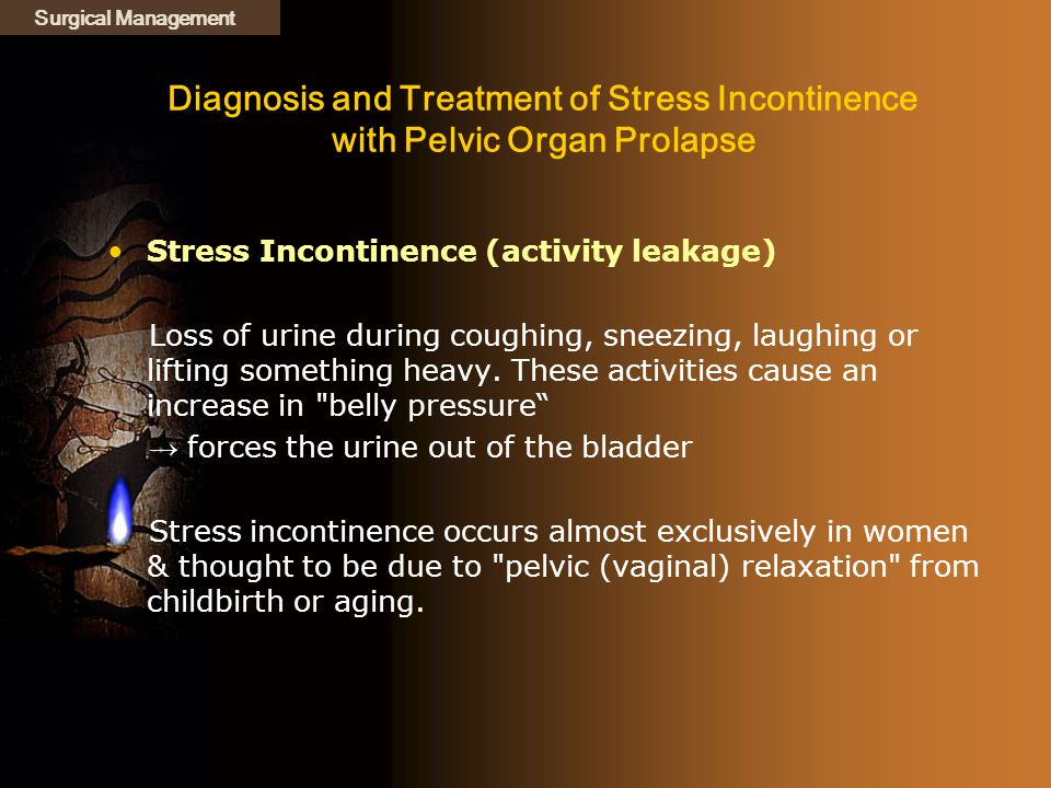 Surgical Management Diagnosis and Treatment of Stress Incontinence with Pelvic Organ Prolapse. Stress Incontinence (activity leakage)