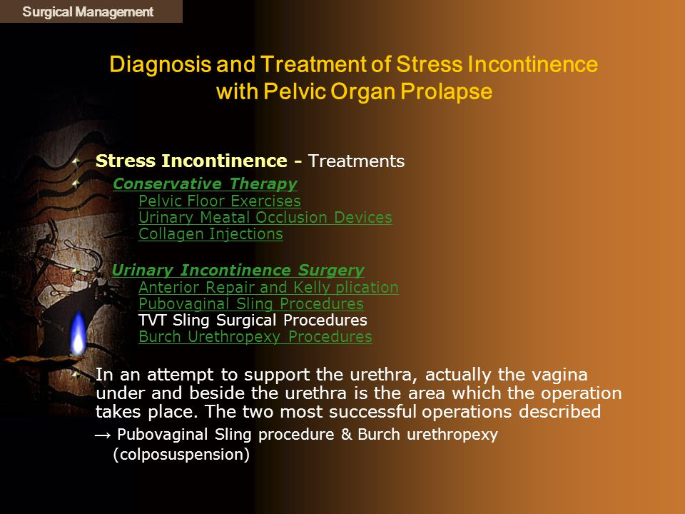 Surgical Management Diagnosis and Treatment of Stress Incontinence with Pelvic Organ Prolapse. Stress Incontinence - Treatments.
