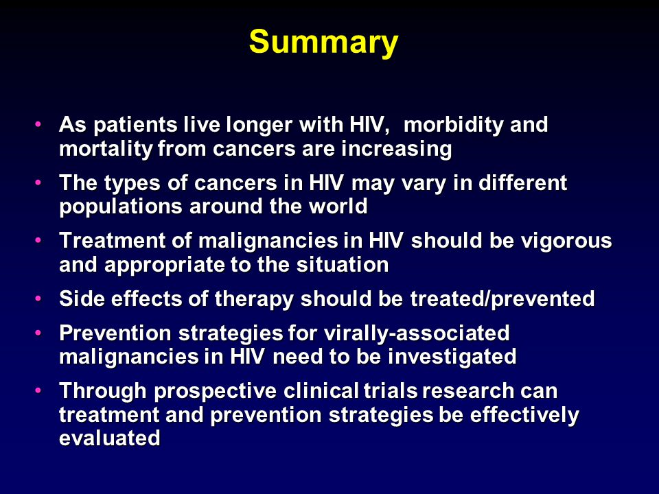 Summary As patients live longer with HIV, morbidity and mortality from cancers are increasing.