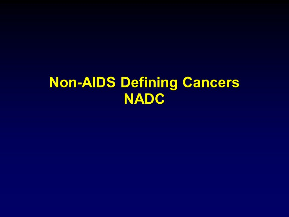 Non-AIDS Defining Cancers NADC