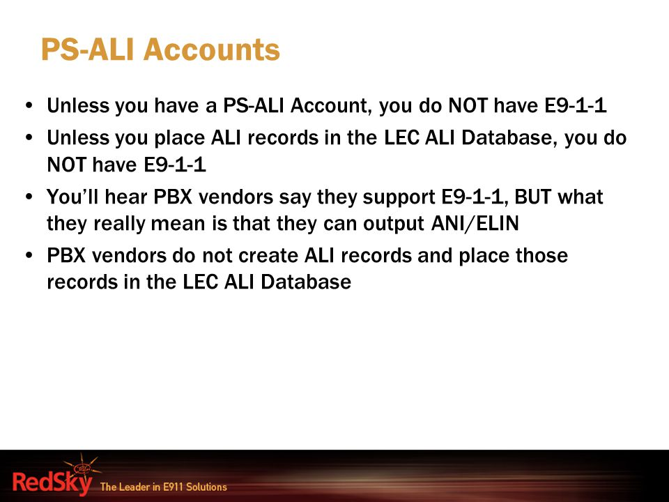 PS-ALI Accounts Unless you have a PS-ALI Account, you do NOT have E9-1-1.