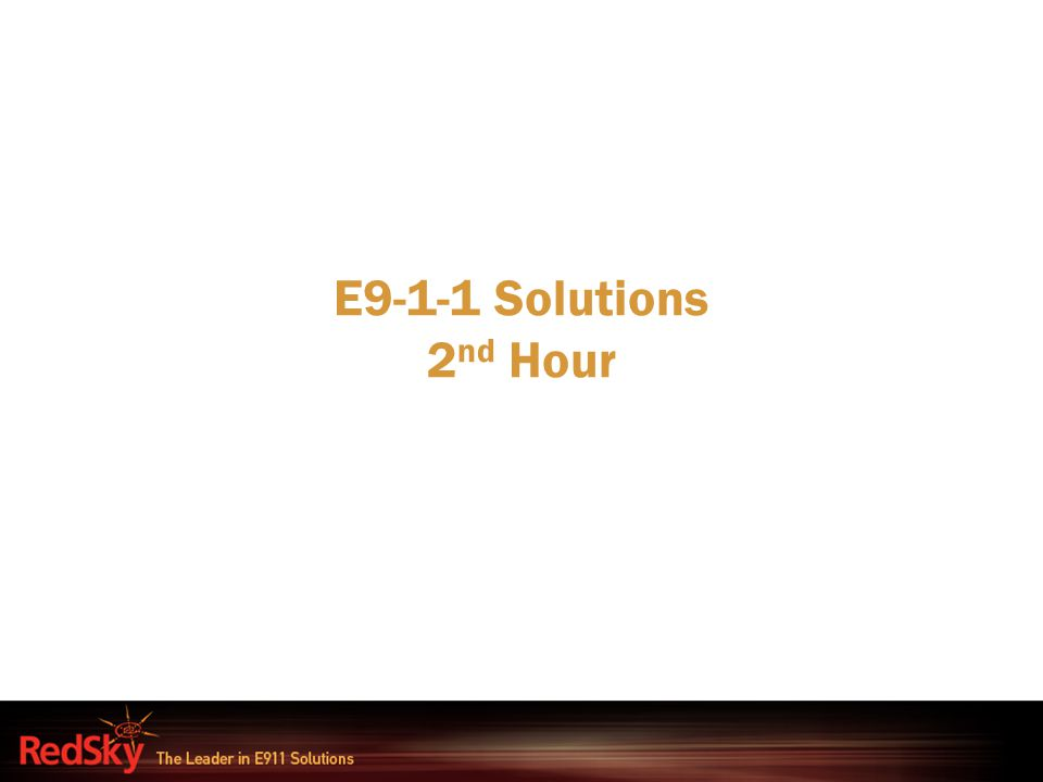 E9-1-1 Solutions 2nd Hour