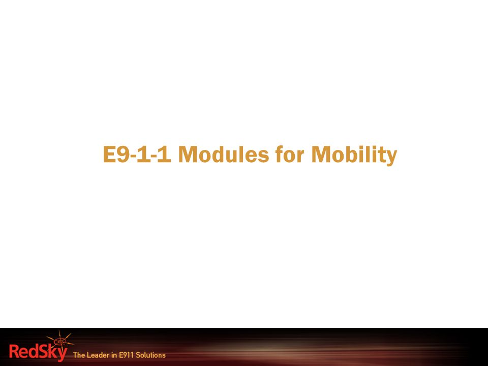 E9-1-1 Modules for Mobility