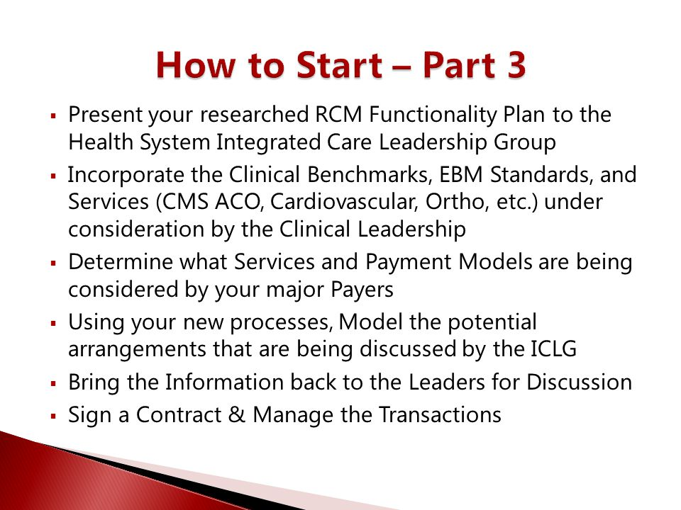 How to Start – Part 3 Present your researched RCM Functionality Plan to the Health System Integrated Care Leadership Group.