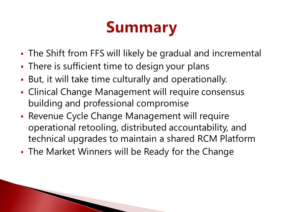 Summary The Shift from FFS will likely be gradual and incremental