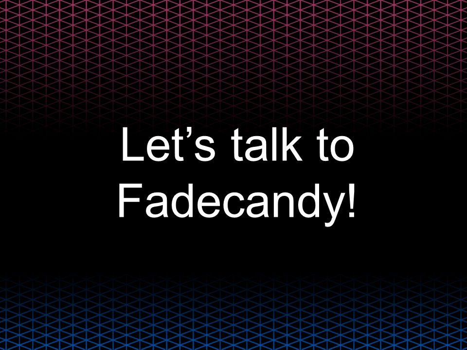 Let's talk to Fadecandy!