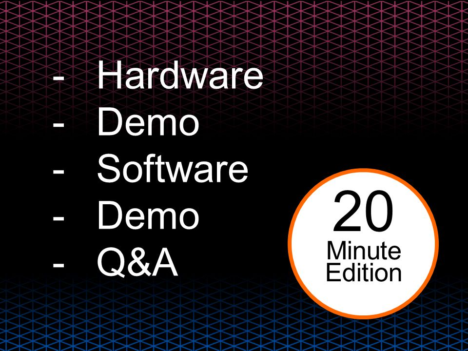 Hardware Demo Software Q&A 20 Minute Edition