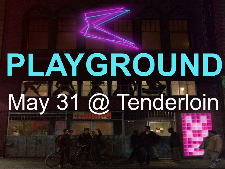 PLAYGROUND May 31 @ Tenderloin