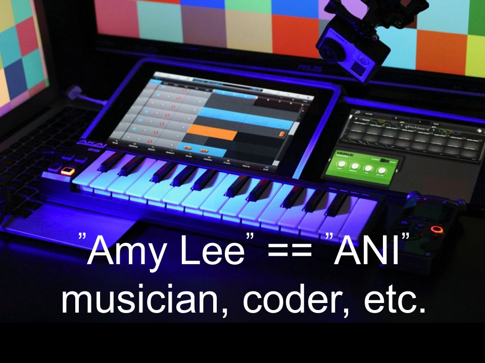 Amy Lee == ANI musician, coder, etc.
