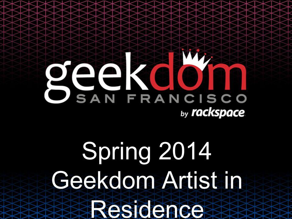 Spring 2014 Geekdom Artist in Residence