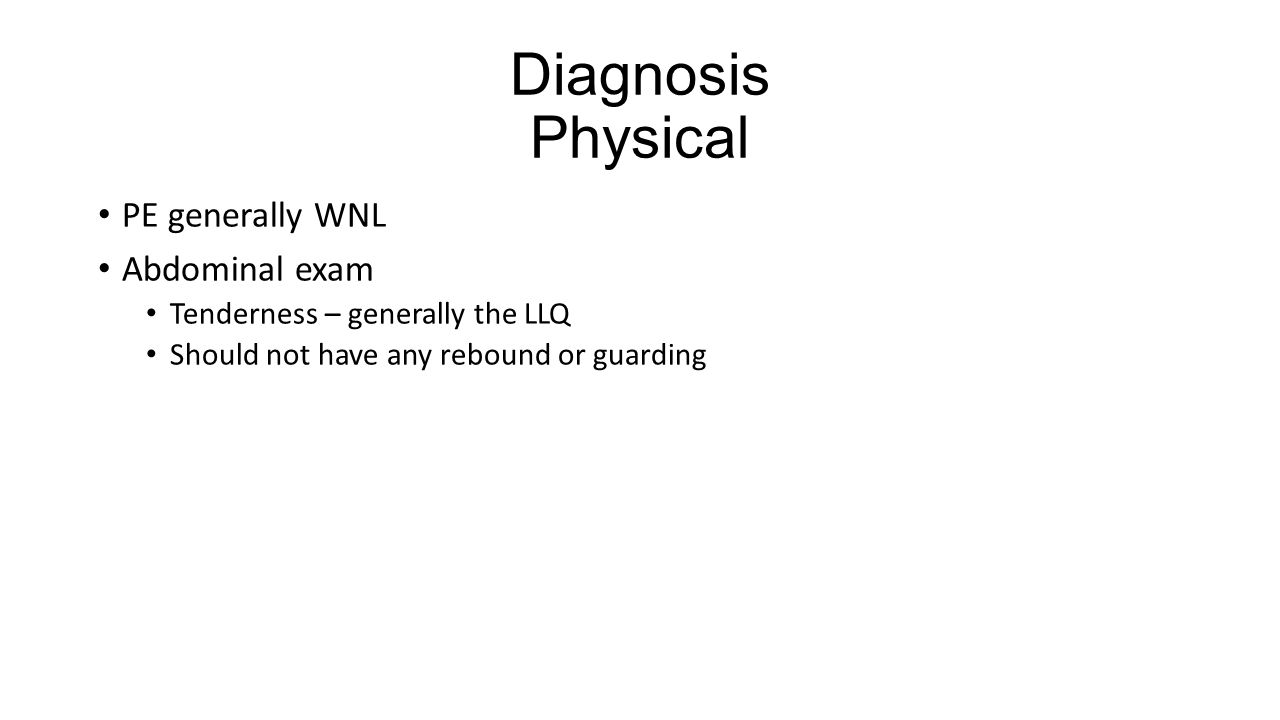 Diagnosis Physical PE generally WNL Abdominal exam