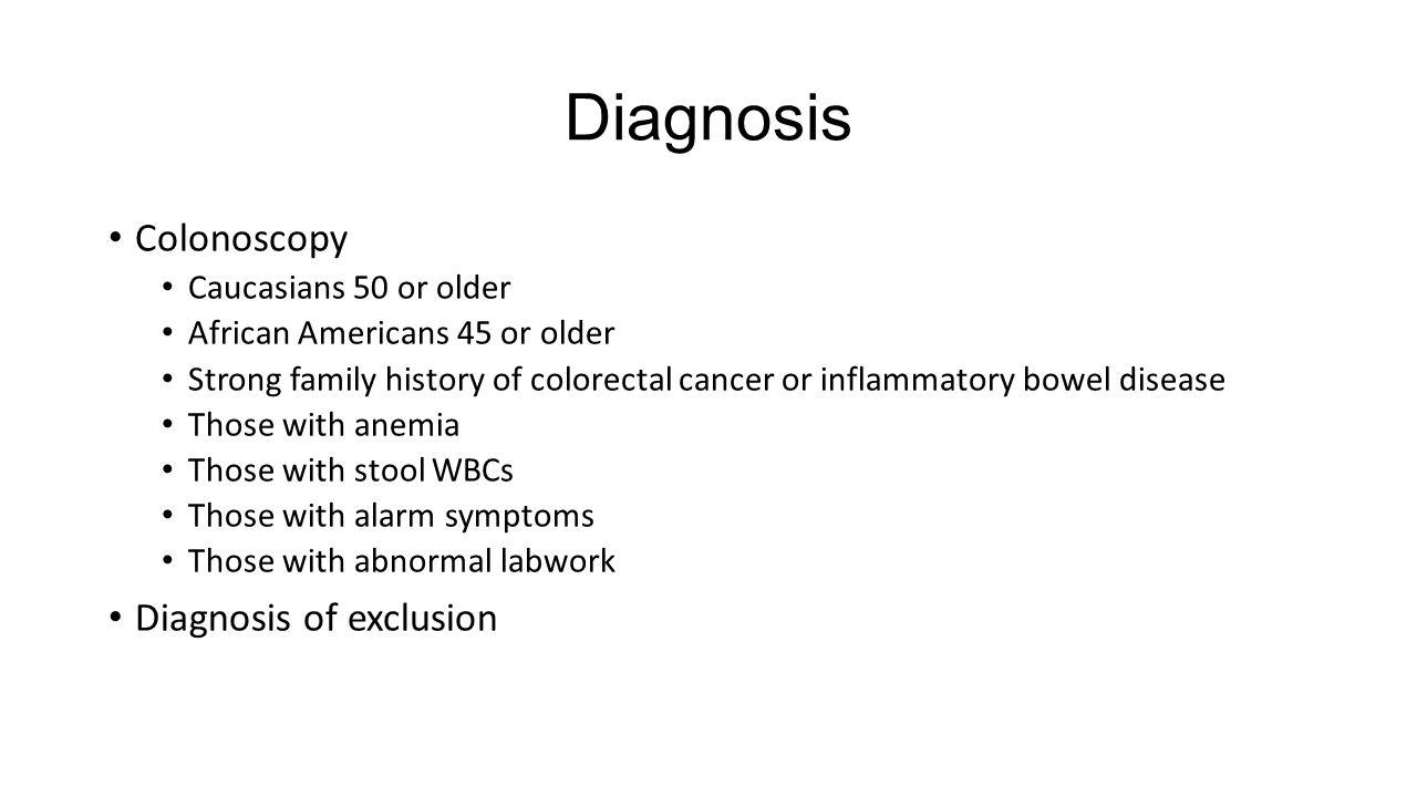 Diagnosis Colonoscopy Diagnosis of exclusion Caucasians 50 or older