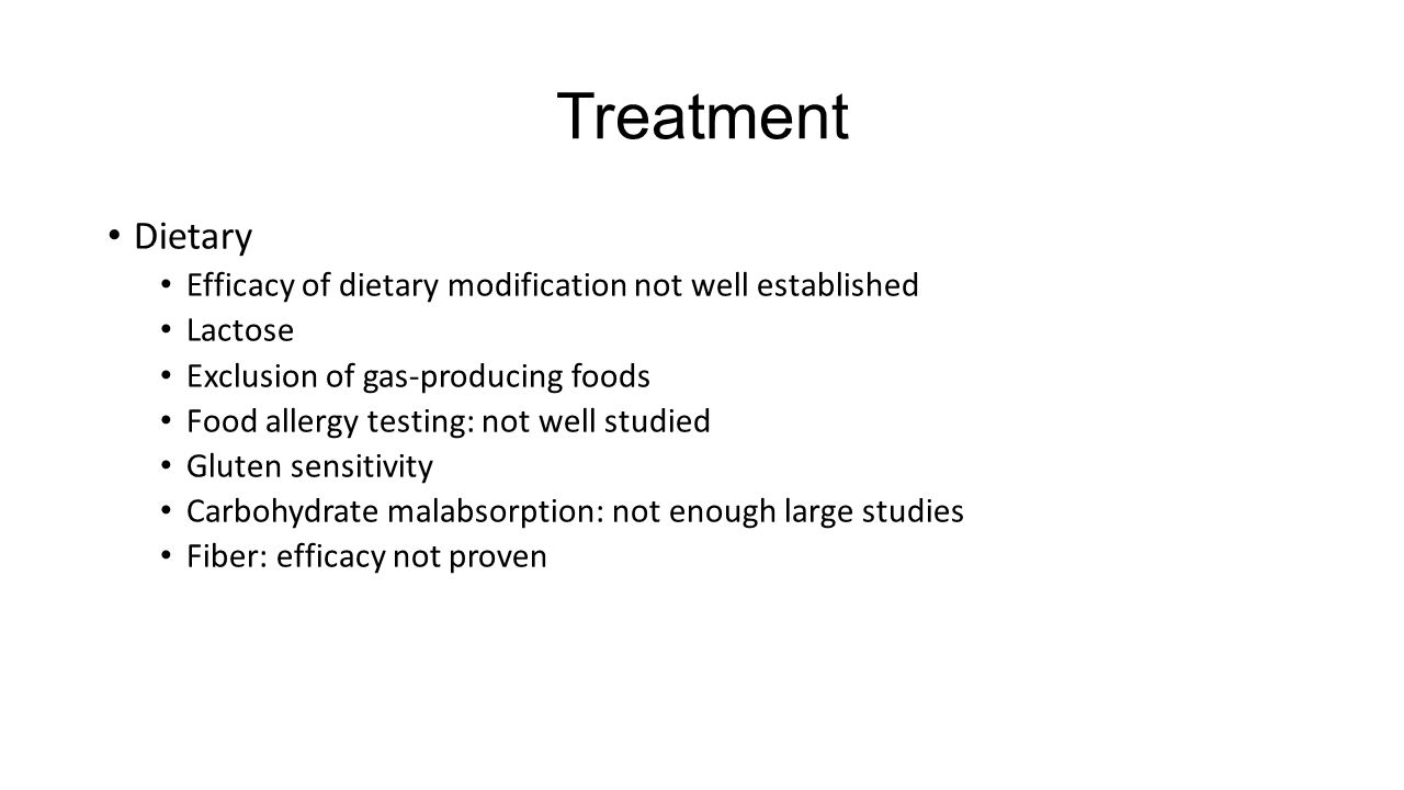 Treatment Dietary. Efficacy of dietary modification not well established. Lactose. Exclusion of gas-producing foods.