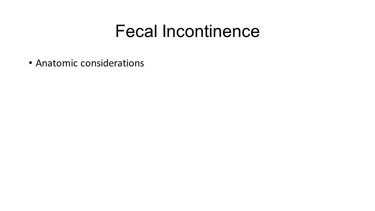 Fecal Incontinence Anatomic considerations