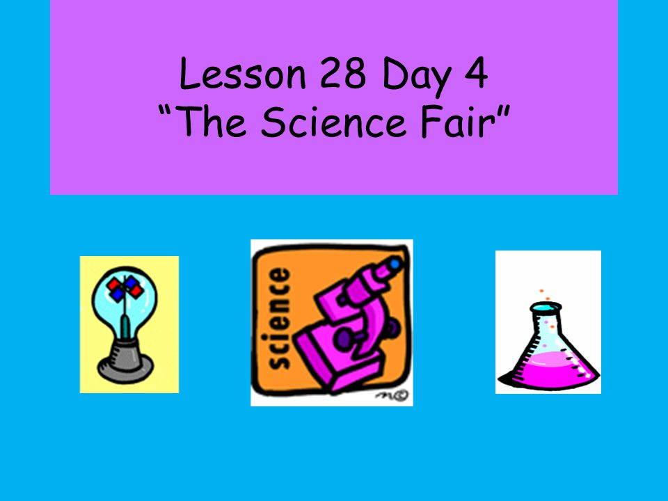 Lesson 28 Day 4 The Science Fair